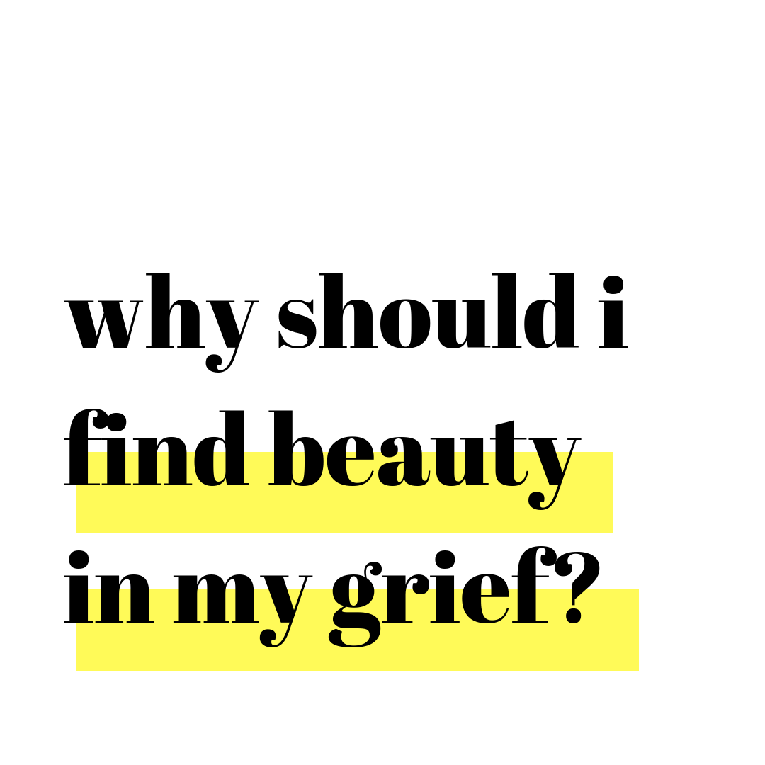 Why Should I? A Podcast for Women.  Why Should I Find Beauty in My Grief?