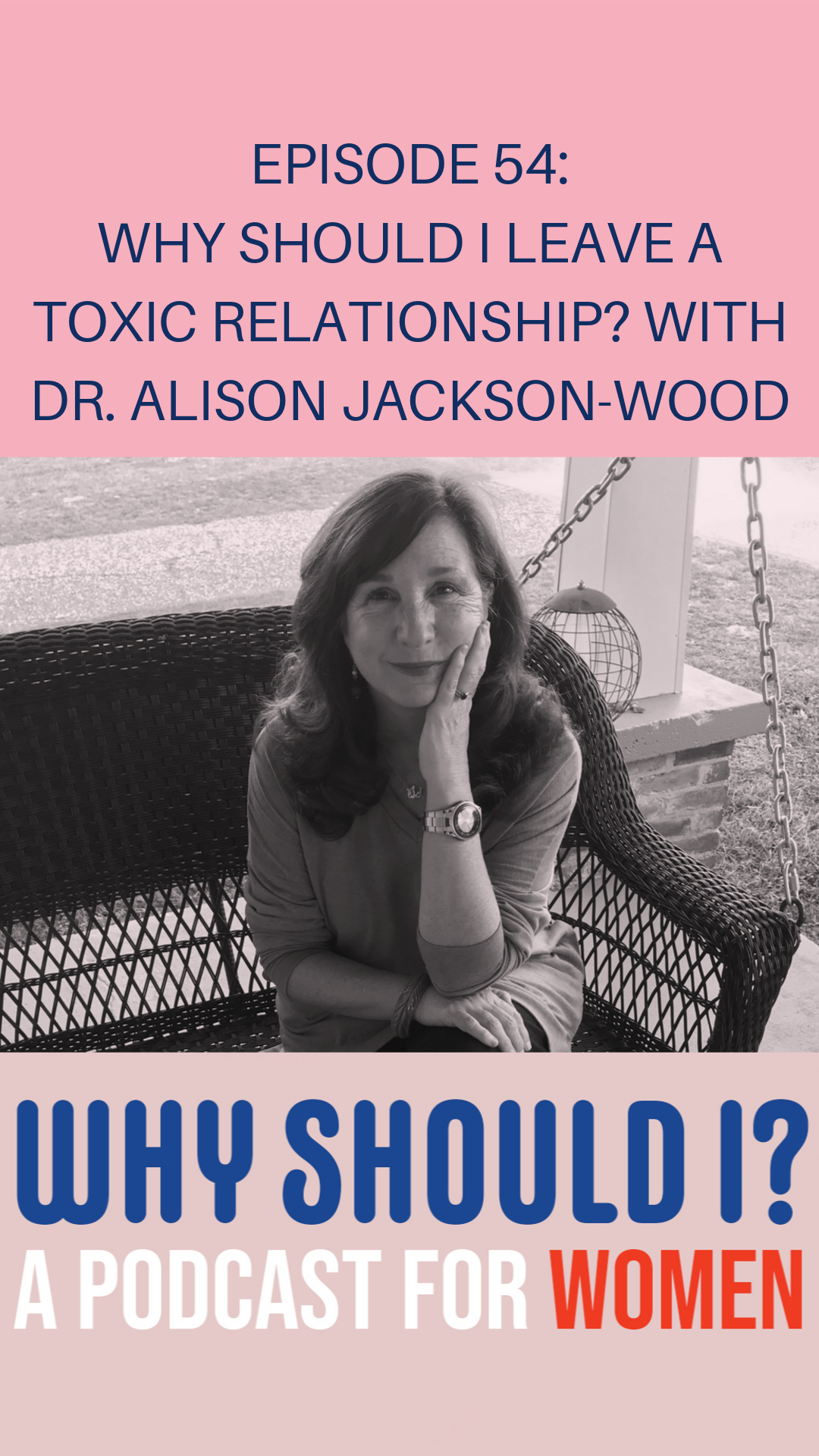 Why Should I Leave a Toxic Relationship? with Dr. Alison Jackson-Wood Why Should I? Podcast for Women