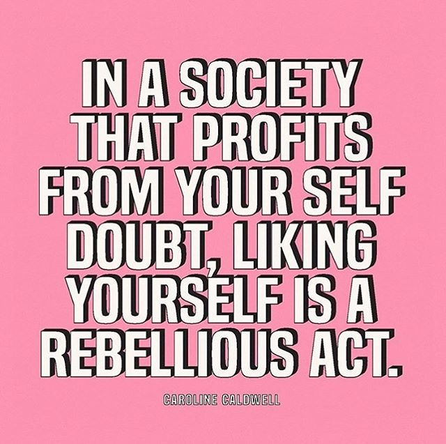 In a society that profits from your self doubt, liking yourself is a rebellious act. 👑✨ 💕