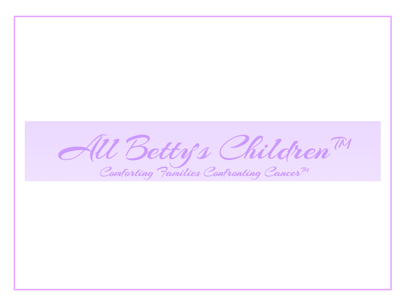 ALL BETTY'S CHILDREN - All Betty's Children provides care, comfort, and support through emotional, financial, and other means to families confronting cancer during their time of need.