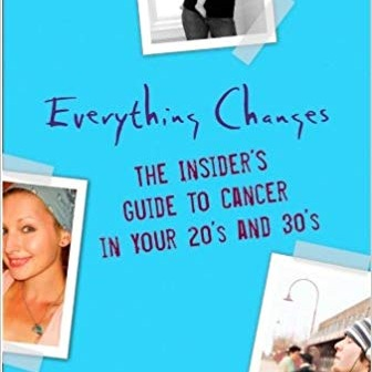 Everything Changes: The Insider's Guide to Cancer in Your 20's and 30's - The men and women in Everything Changes confess their most vulnerable moments, revealing cancer experiences they never told anyone else—everything from what they thought about at night before going to bed to what they wish they could tell their lovers but were too afraid to.