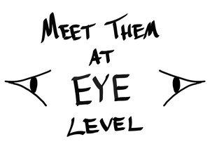 Meet+them+at+eye+level.jpg.jpg