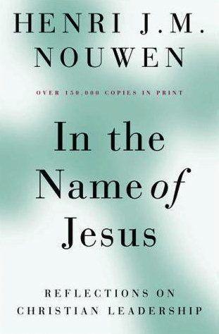 [5] In the Name of Jesus: Reflections on Christian Leadership - by Henri Nouwen