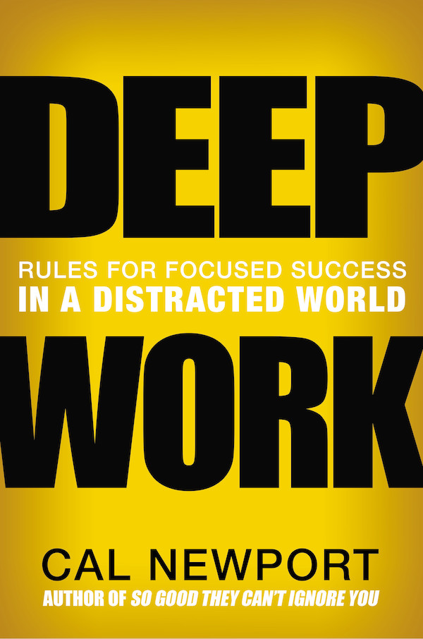 [1] Deep Work: Rules for Focused Success in a Distracted World - by Cal Newport