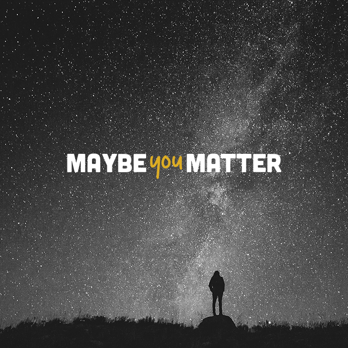 Maybe_You_Matter.png