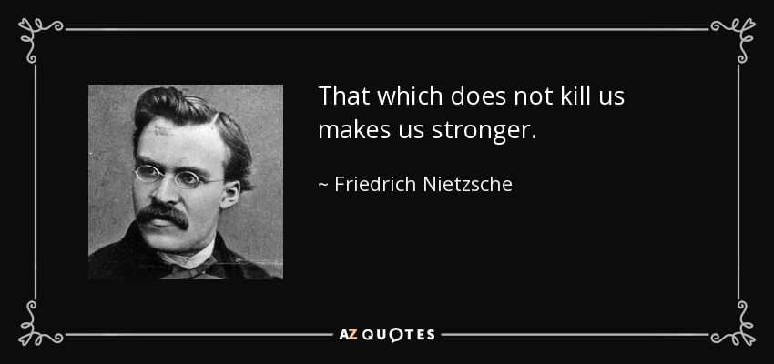 quote-that-which-does-not-kill-us-makes-us-stronger-friedrich-nietzsche-21-44-65.jpg