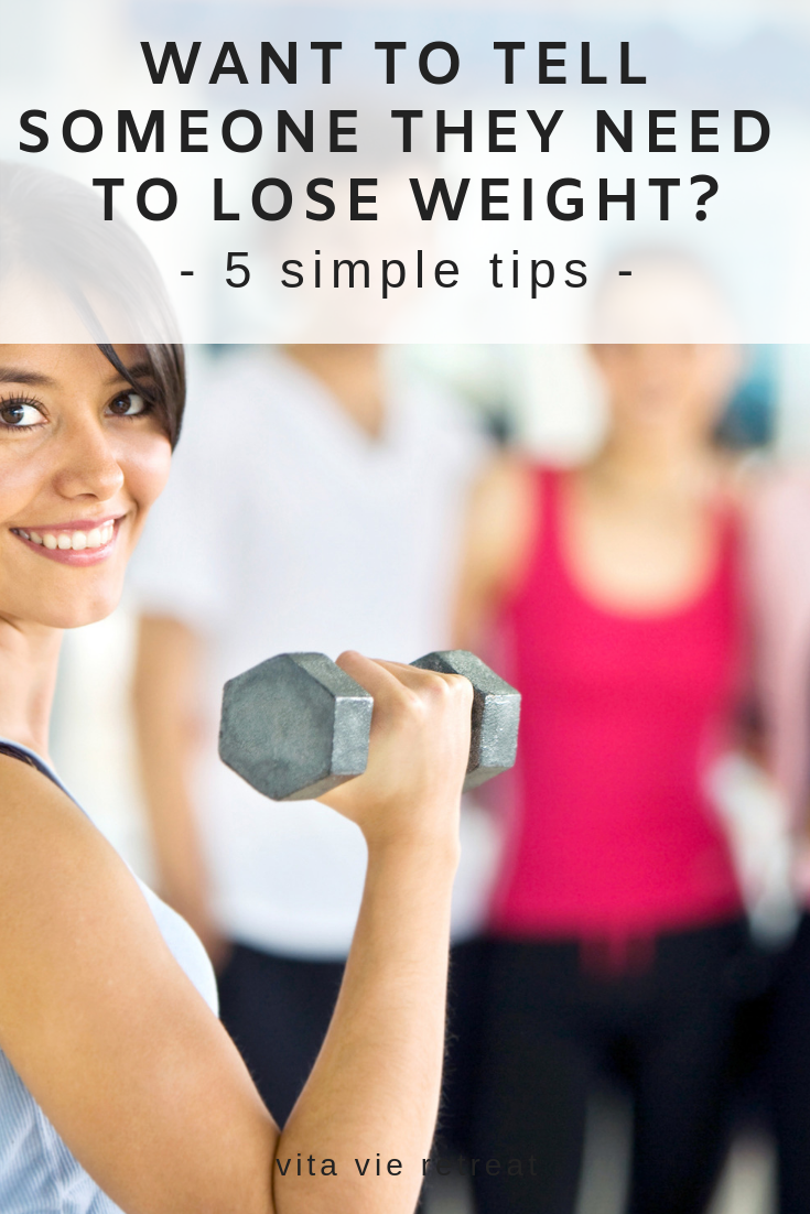 5 Tips How To Tell Someone They Need To Lose Weight Vita Vie Retreat