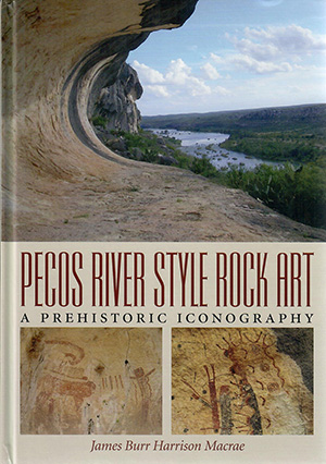 Pecos River Style Rock Art: A Prehistoric Iconography - by James Harrison Macrae