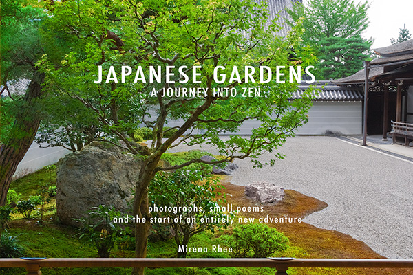 Japanese Gardens: A Journey Into Zen Kindle Edition  by  Mirena Rhee  (Author, Photographer and Poet)