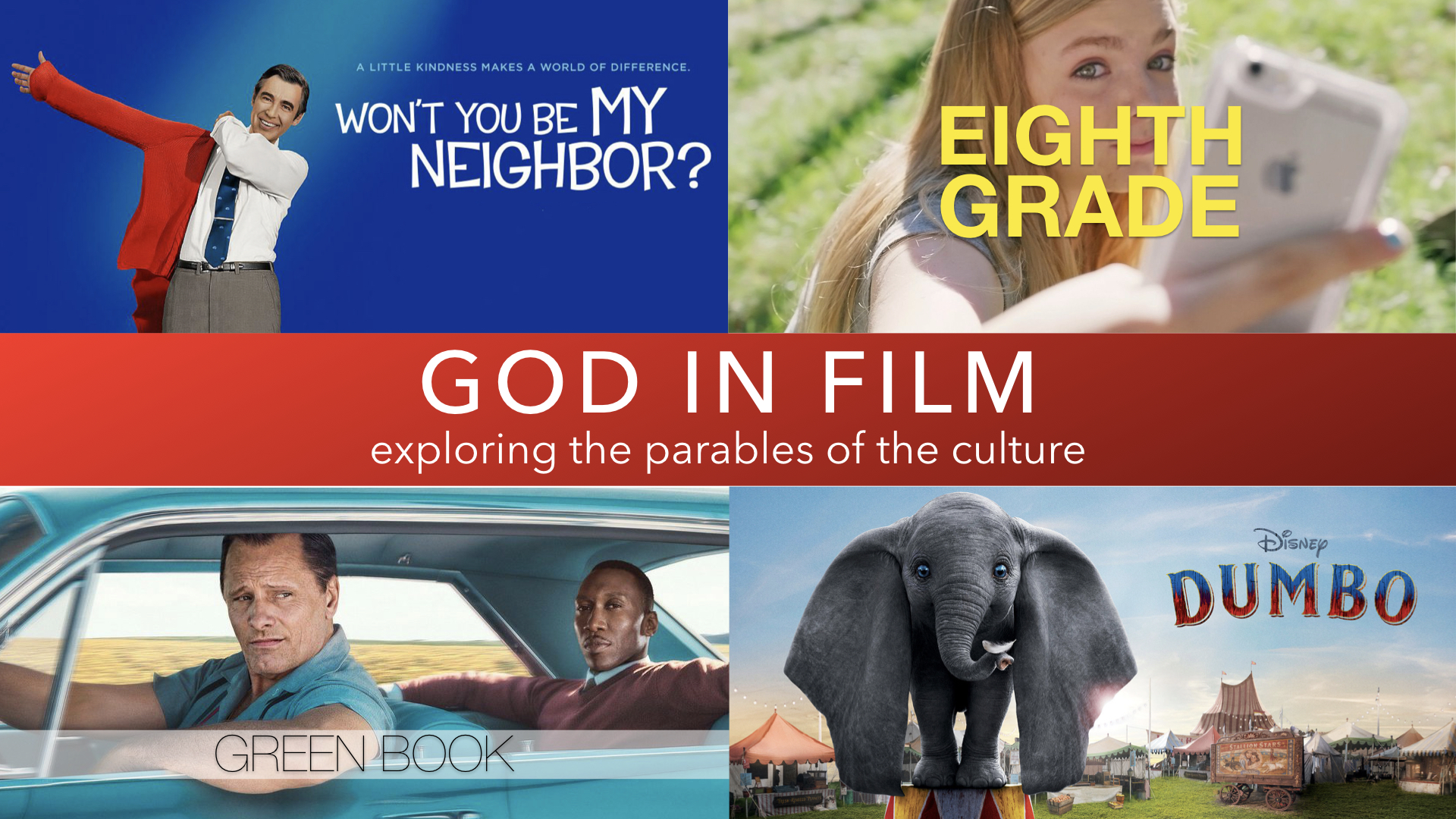GOD IN FILM | 2019 - August 4/5: WON'T YOU BE MY NEIGHBOR? | The Transforming Power of KindnessAugust 11/12: 8TH GRADE | Do We Ever Really Get Out of Middle School?August 18/19: GREEN BOOK | Finding Connection in a Fragmented WorldAugust 25/26: DUMBO | With God, Your Weakness Can Make You Soar