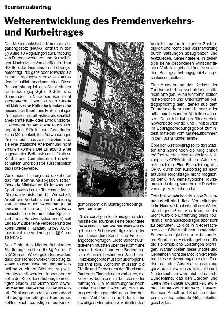 Quelle: NST-N-8-9/2014;   Die Bedeutung der Kommunale Selbstverwaltung wird immer gerne durch Parlamentarier herausgestrichen. Wenn es konkret wird, bleibt dann von der Kommunalen Selbstverwaltung gar nicht mehr so viel übrig. Die Landesregierung gibt uns weiterhin keine Möglichkeit zur Einführung des Tourismusbeitrages in Goslar. Das wäre aber dringend nötig. Die Bettensteuer belastet nur Hoteliers und lässt Gastronomie und Handel außen vor. Auch im Ortsteil Hahnenklee haben wir durch Kurbeitrag und Bettensteuer Doppelbelastungen. Ich hoffe sehr, dass wir zu kurzfristigen Lösungen kommen und damit auch eine Gleichbehandlung zu den Nachbarstädten in Sachsen-Anhalt herstellen.