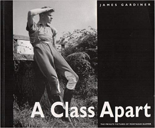 A Class Apart: The Private Pictures of Montague Glover by James Gardiner (1992-05-04)