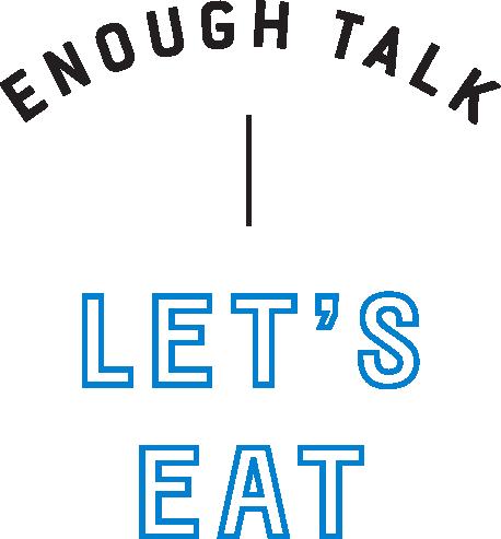"Text says ""Enough Talk Let's Eat"""