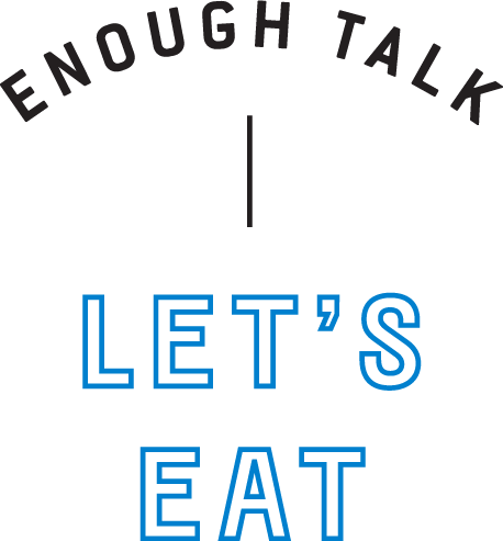 "Text that says ""Enough Talk Let's Eat"""