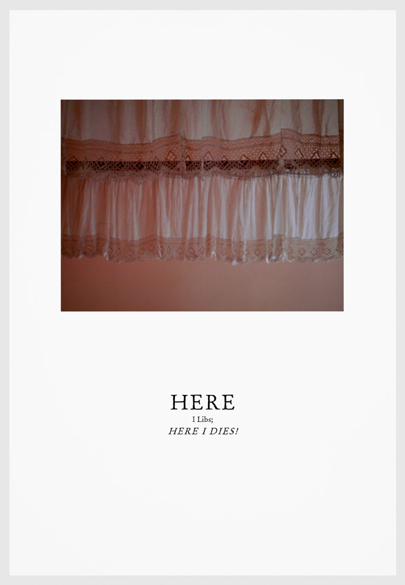 """Here I Libs, Here I Dies.    Digital Print with letterpress on Hahnemühle. From the series """"We Have Made These Lands What They Are"""". 2016"""