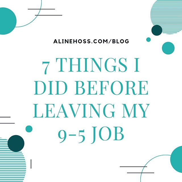 7 Things I Did Before Leaving My 9-5 Job 👩🏻💻 Read more on the blog - alinehoss.com 💛