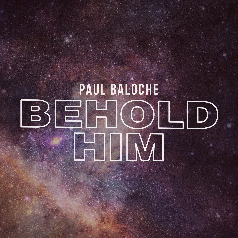 Paul Baloche Behold Him