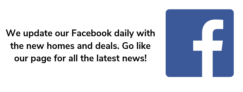 We update our Facebook daily with the new homes and deals. Go like our page for all the latest news!.png