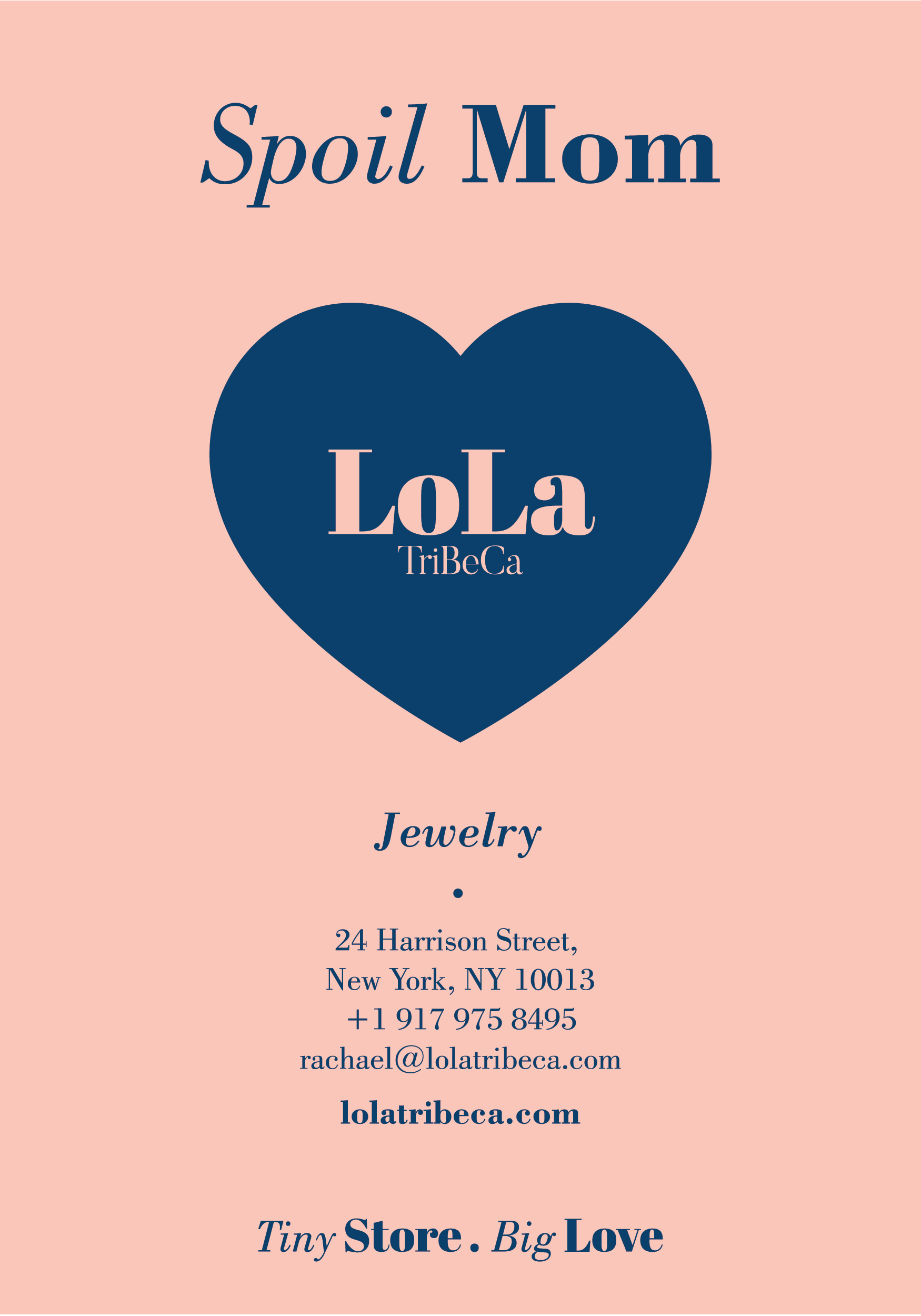 Visit  www.lolatribeca.com  or our 24 Harrison Street, Tribeca store location to personally experience the beauty of our extensive selection of jewelry and designs that are guaranteed to spoil Mom!