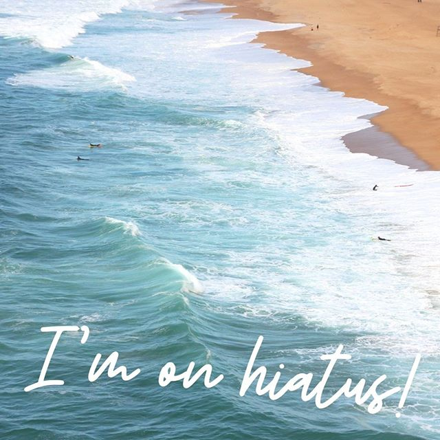 """I'm on hiatus! 
