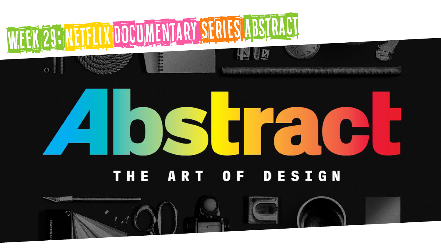 IYM Week 29: Netflix Documentary Series Abstract