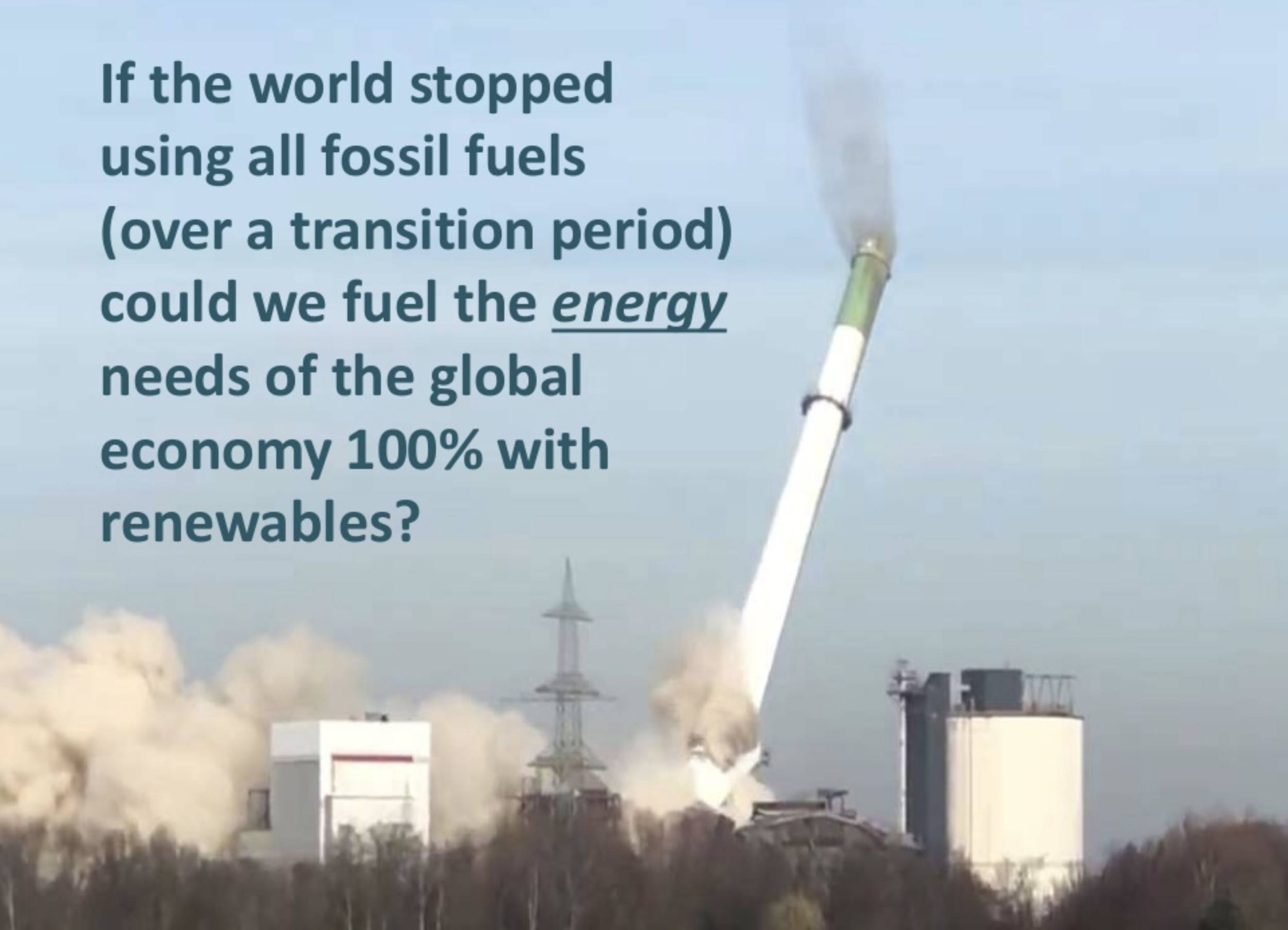 Could we meet global energy demand 100% with renewables? - Jeremy Leggett, April 2019This Power Point presentation is a short introduction to a historic report, published 12th April 2019 by LUT University and Energy Watch, that models the global energy system on an hourly basis using the real economics of existing renewable energy technologies. A unique first, and essential ammunition for all worried about climate change.