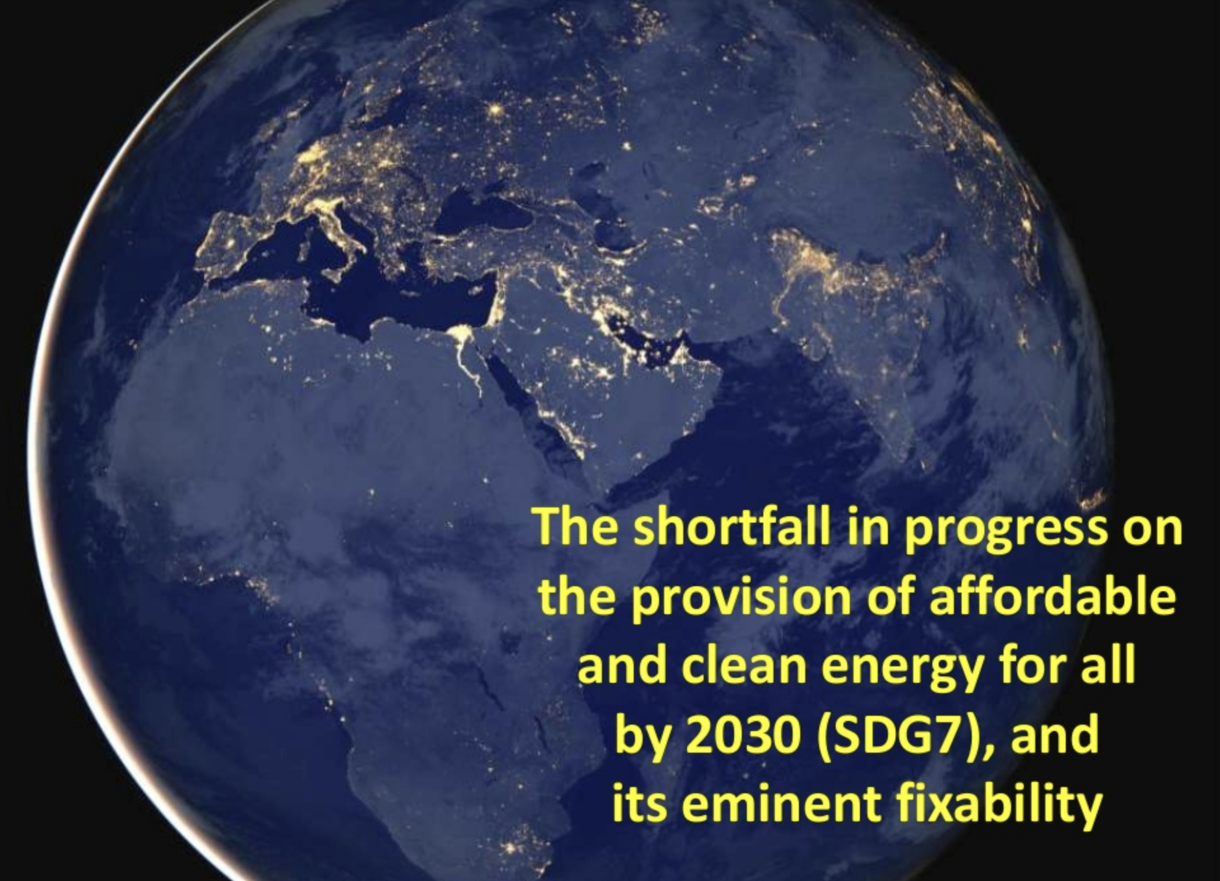 The shortfall in progress on the provision of affordable and clean energy for all - Jeremy Legget, June 2019A review of the four sub-targets of SDG7, the extent to which the international community is behind the pace on each, and how this can be fixed, with emphasis on investment.