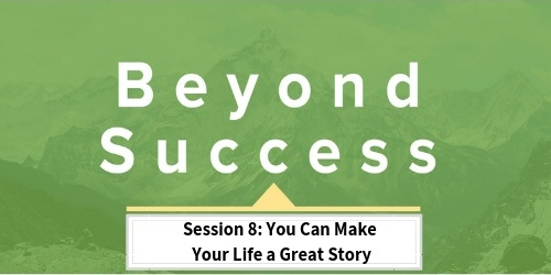 Session+8_You+Can+Make+Your+Life+a+Great+Story.jpg