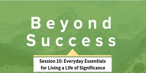 Session+10-Everyday+Essentials+for+Living+a+Life+of+Significance.jpg