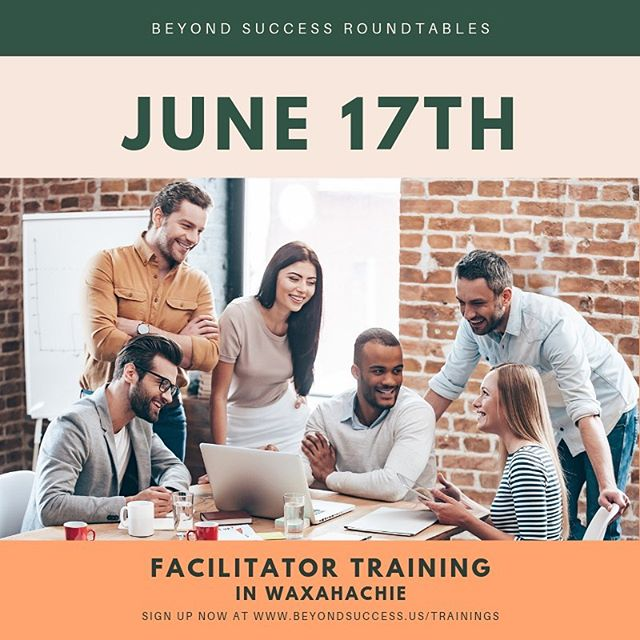 Sign up for our Facilitator Training on June 17th from 8-10am in Waxahachie at 401 S. Elm St. To register go to www.beyondsuccess.us/trainings.