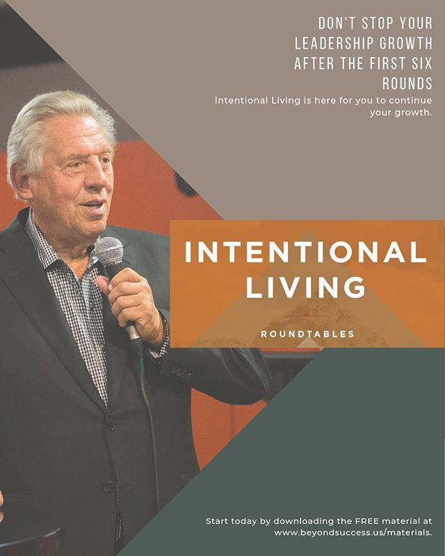 If you and your Roundtable have finished the first six principles, Beyond Success, don't stop there. We have an additional six principles for you called Intentional Living. Download the FREE material at www.beyondsuccess.us.