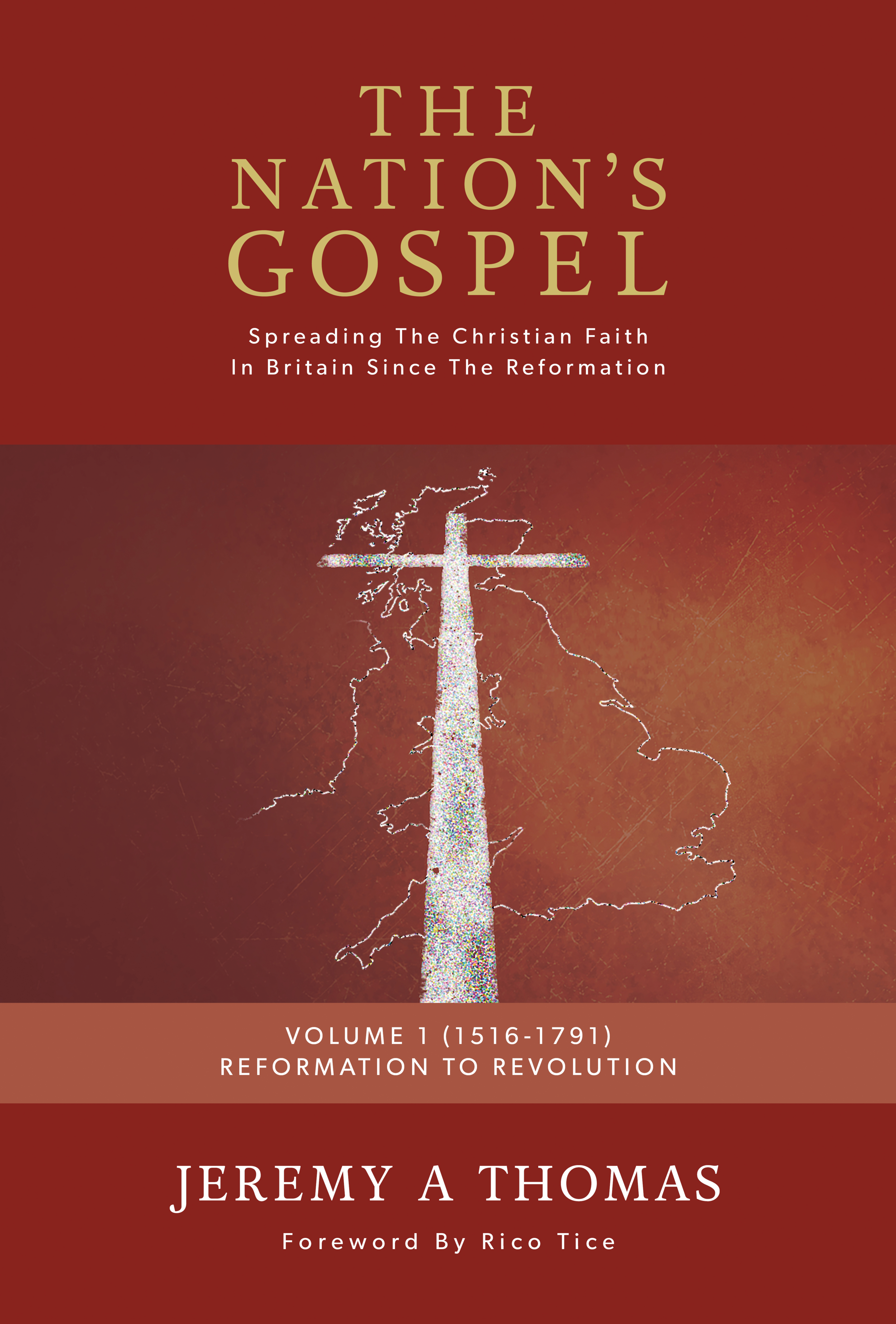 The Nation's Gospel Vol 1 (1516-1791) - How the Christian faith was spread in Britain from the Reformation to Wesley