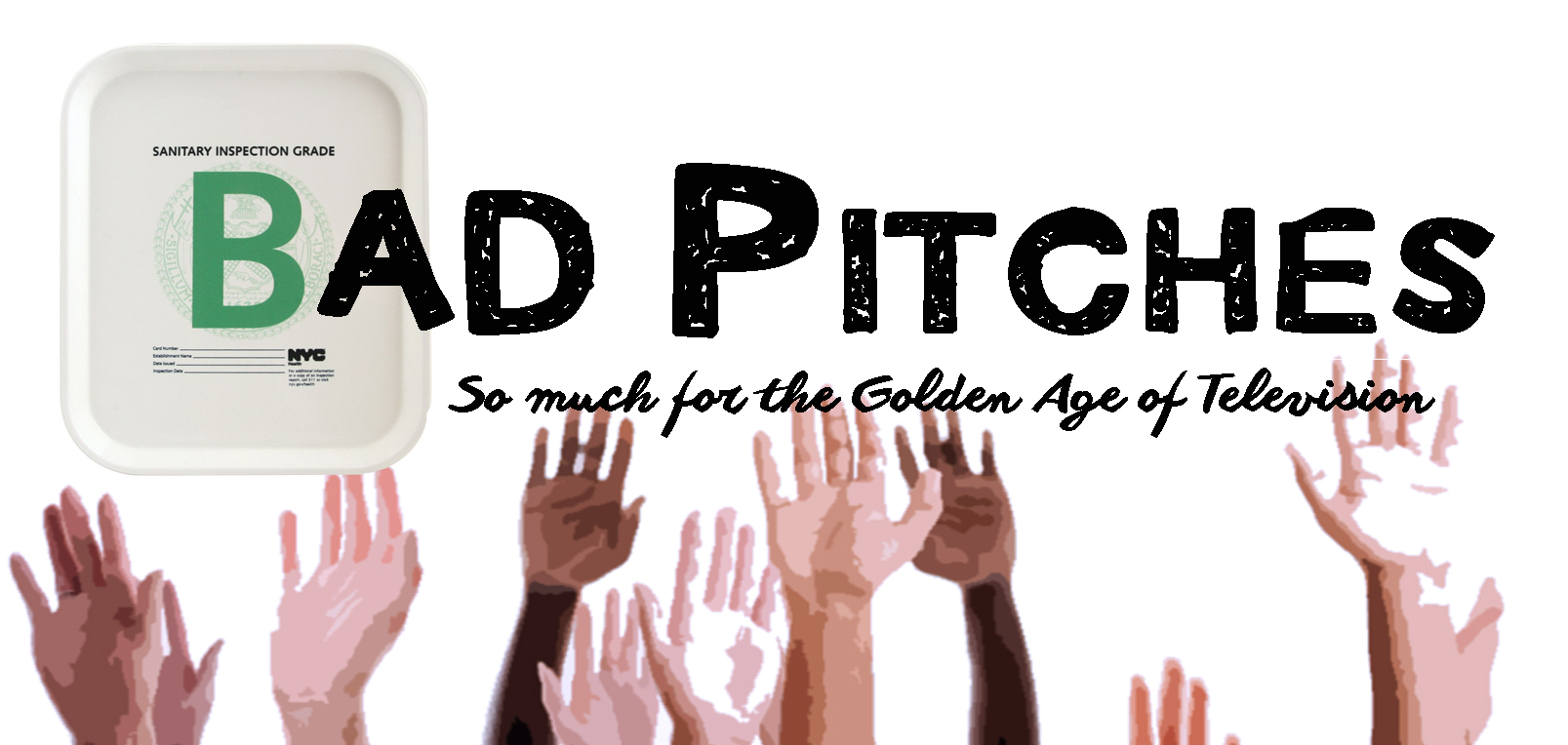 Bad Pitches - What happens when you ask comedians and writers to come up with their worst ideas for television shows?