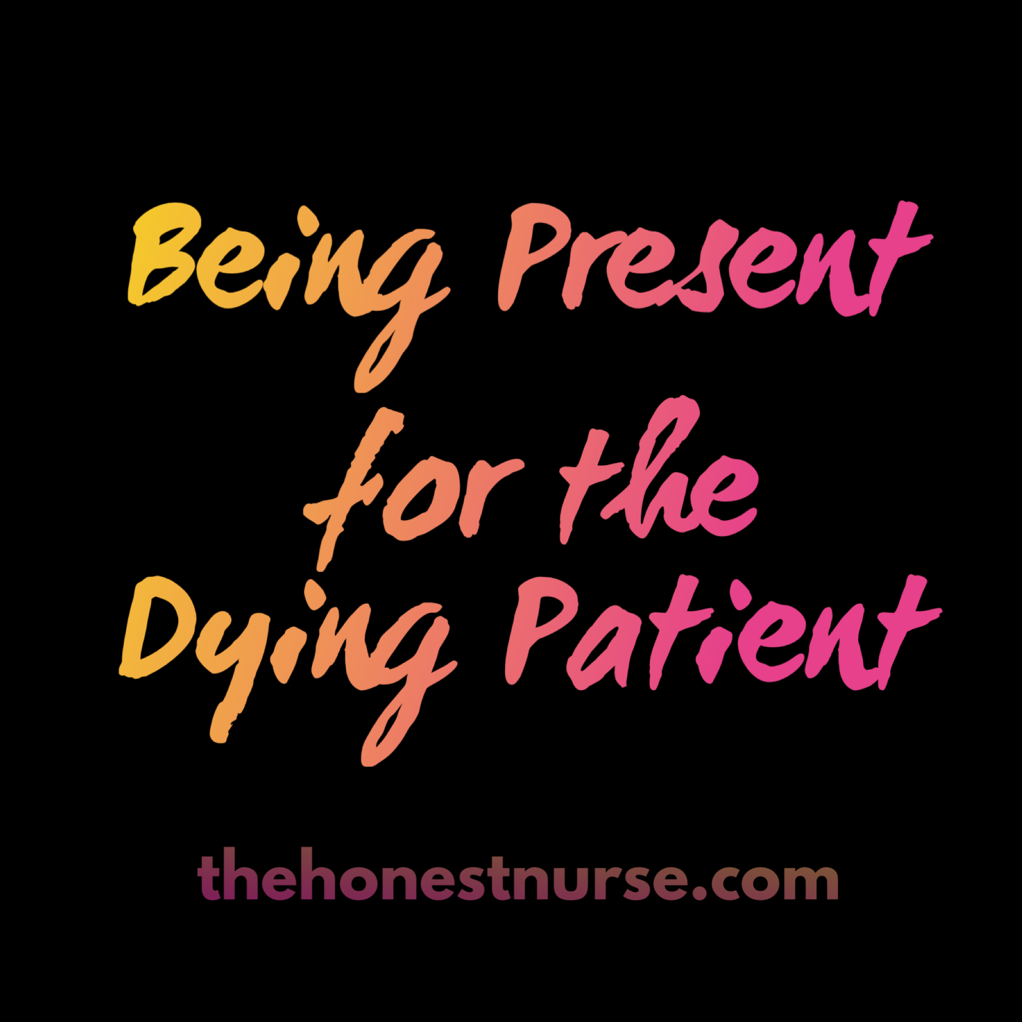 12. Being present for the dying patient - Caring for the dying patient: How to be present for the patient and family while also taking care of yourself.
