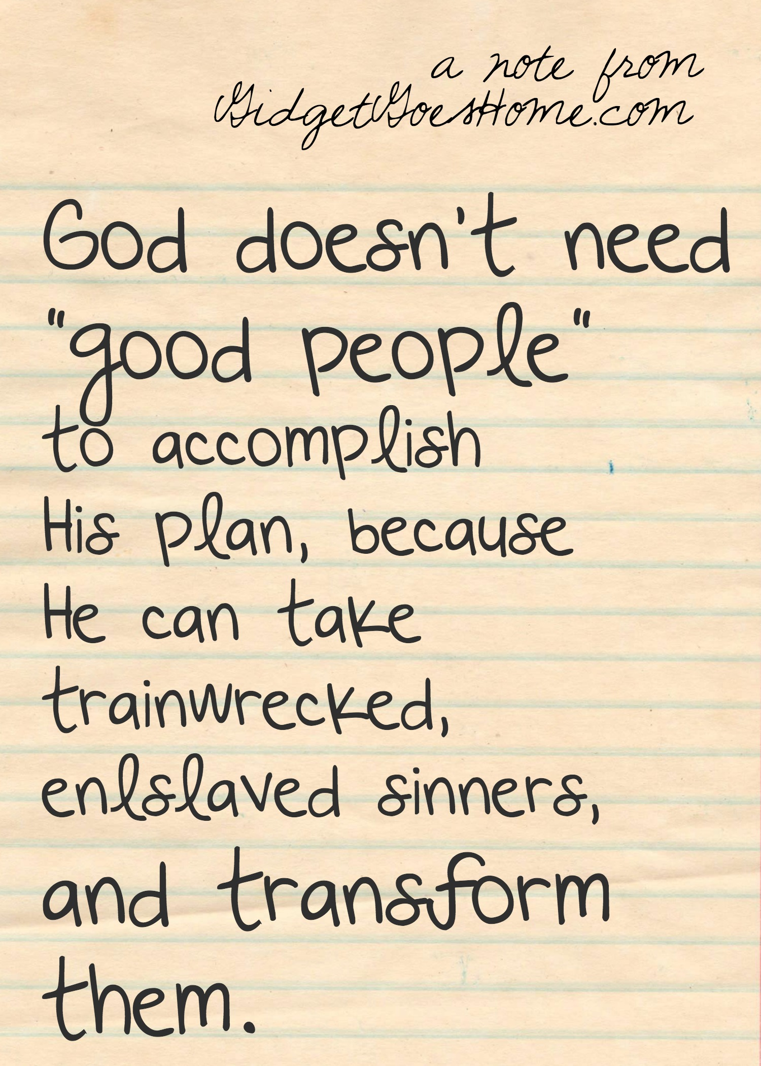 God doesn't need good people....jpg
