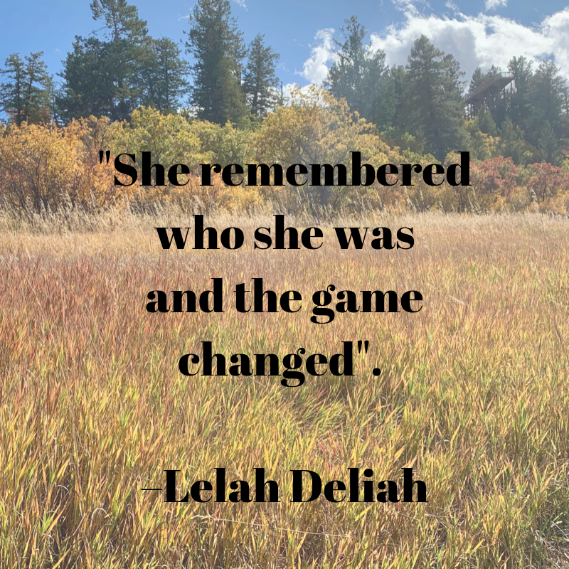 %22She remembered who she was and the game changed%22. –Lelah Deliah.png
