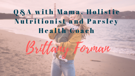 Interview with Mama, Holistic Nutritionist and Parsley Health Coach-2.png