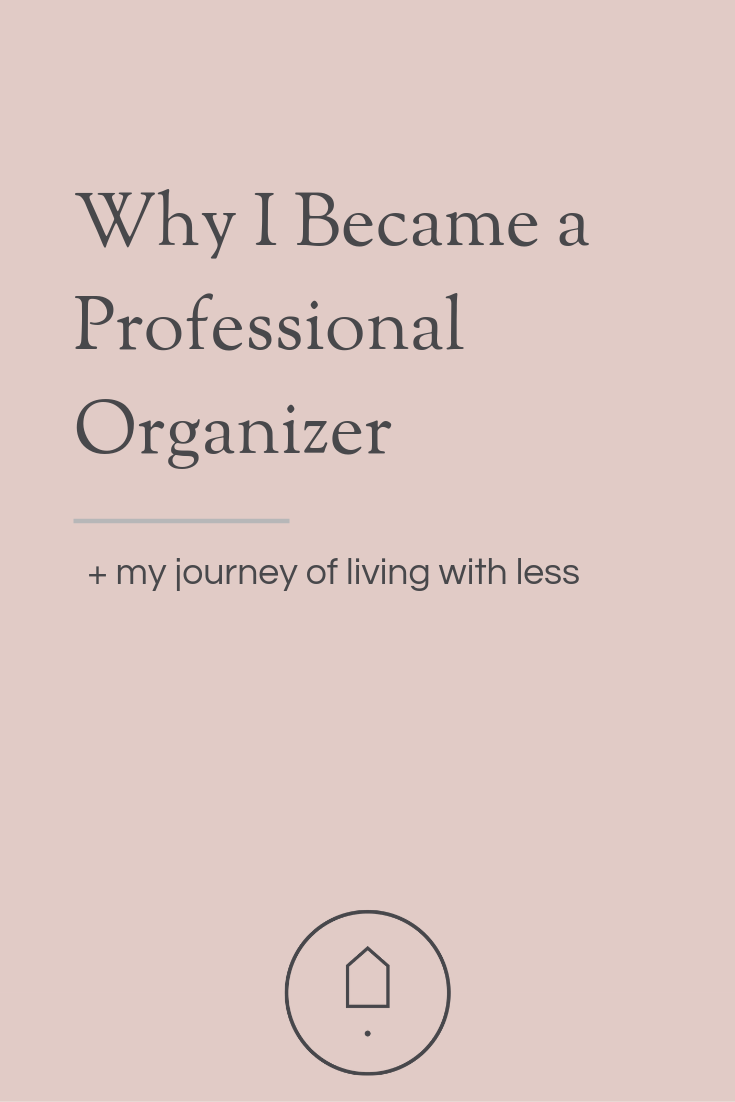 My journey of exploring minimalism and my path of becoming a professional organizer.