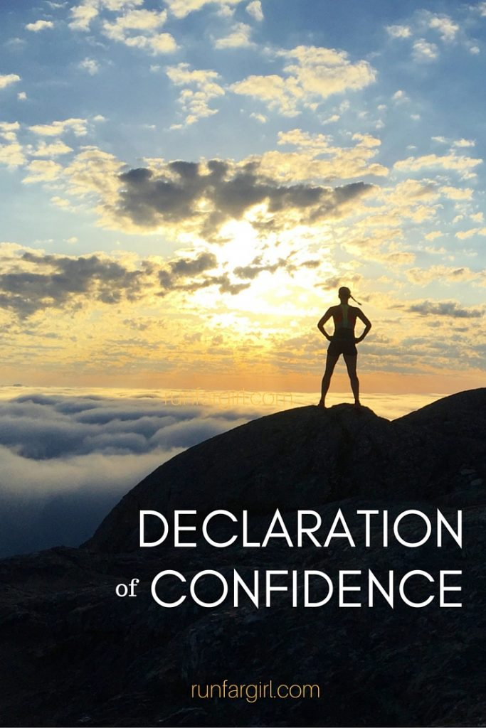 It's time to stop doubting yourself and make a declaration of confidence RunFarGirl