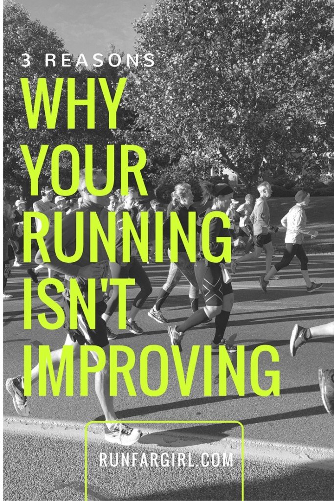 Not seeing improvement in your running? Here are three reasons why. RunFarGirl