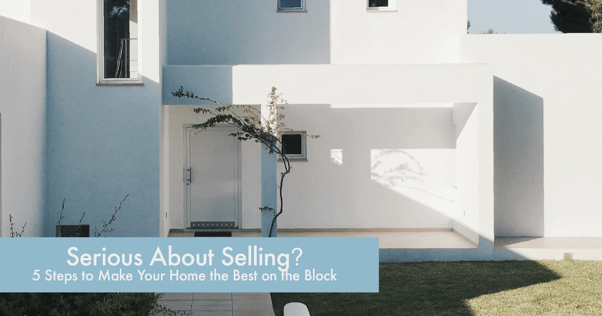 Serious+About+Selling+5+Steps+to+Make+Your+Home+the+Best+on+the+Block.jpg