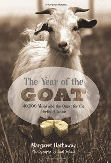 The Year of the Goat: 40,000 Miles and the Quest for the Perfect Cheeseby Margaret Hathaway -