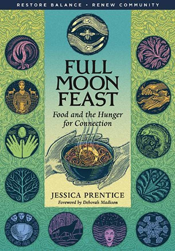 Full Moon Feast: Food and the Hunger for Connectionby Jessica Prentice -