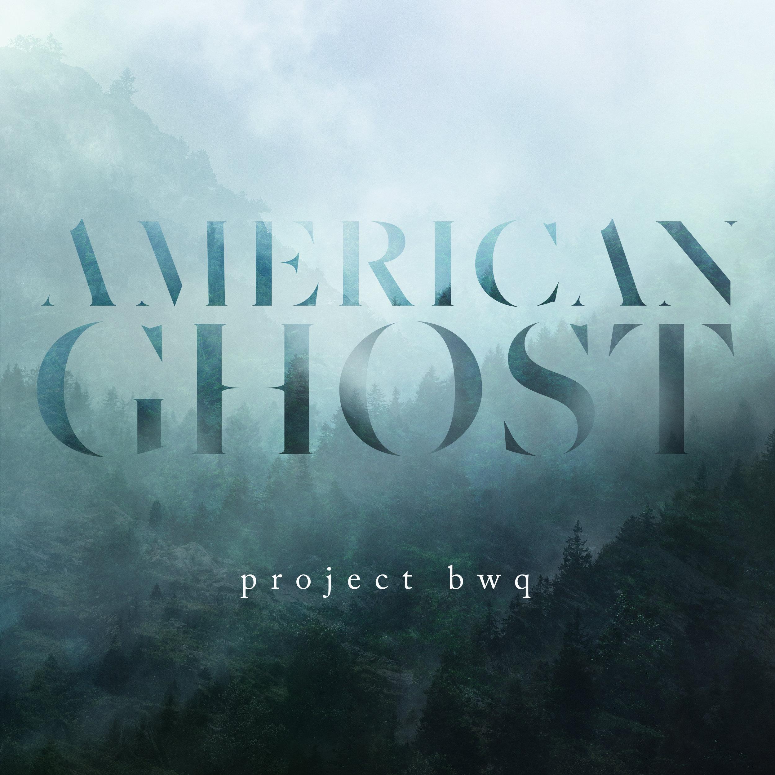 ProjectBWQ_AmericanGhost-DistroKid.jpg
