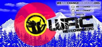 We are Change Colorado - We Are Change is a citizen-based, grassroots peace and social justice movement working to reveal the truth