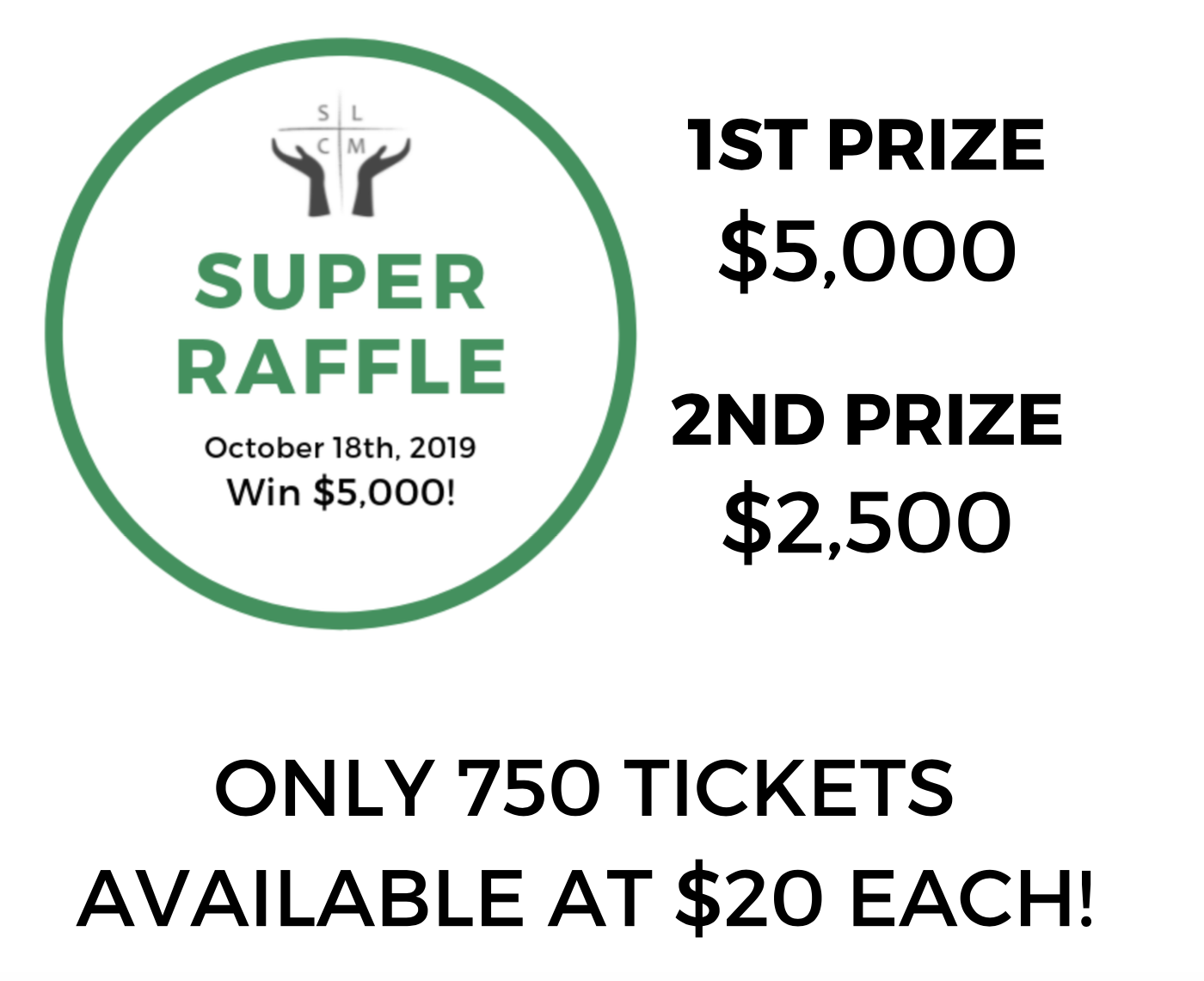 Don't miss your chance! - Drawing to be held Friday, October 18th, 2019 at 1:00PM in Louisville, KY. Winners need not be present to win.All proceeds from this raffle will support SLCM's mission.Charitable Gaming License: EXE0002080