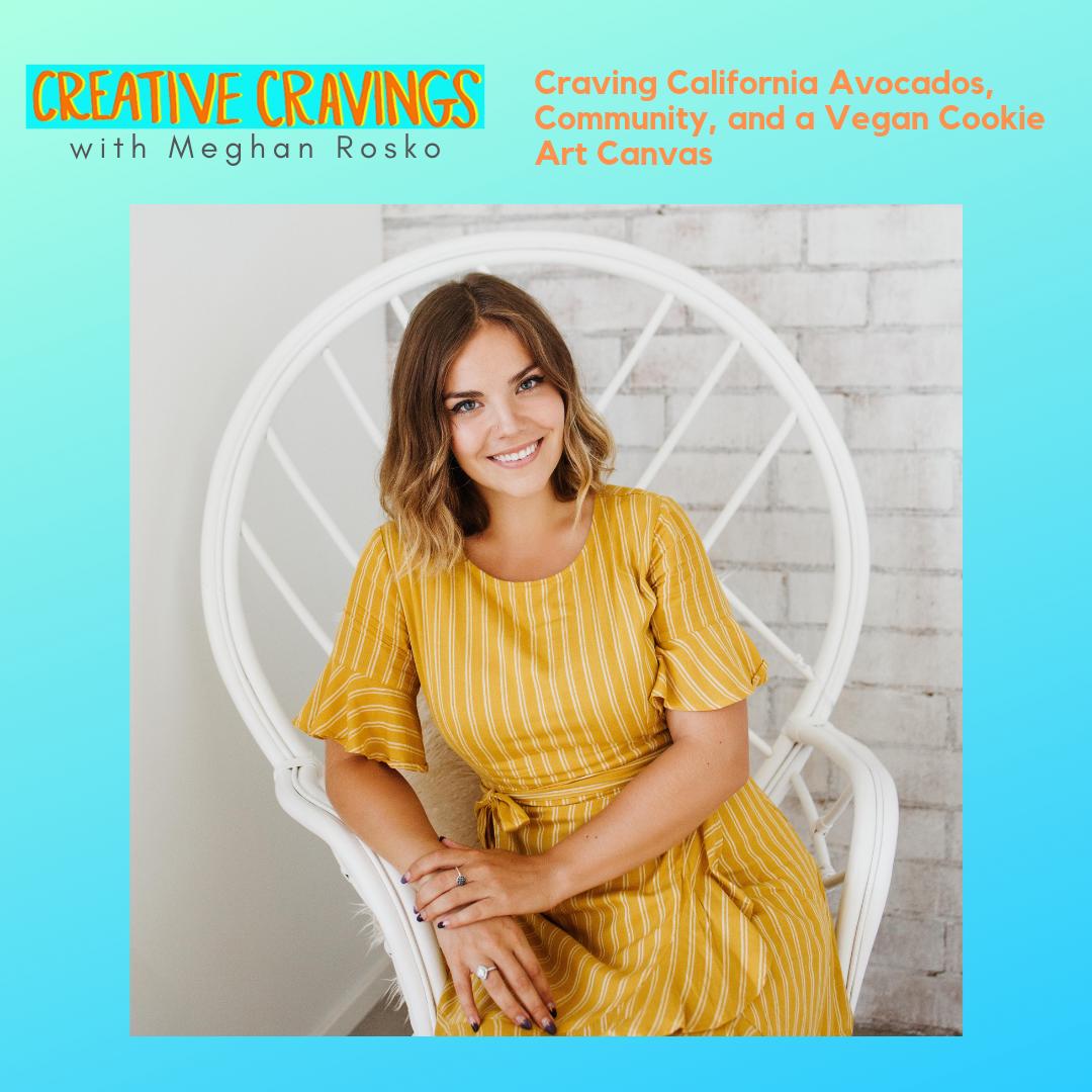 Ep 1: Craving California Avocados, Community, and a Vegan Cookie Art Canvas   with Meghan Rosko of @nutmegandhoneybee   2.18.19