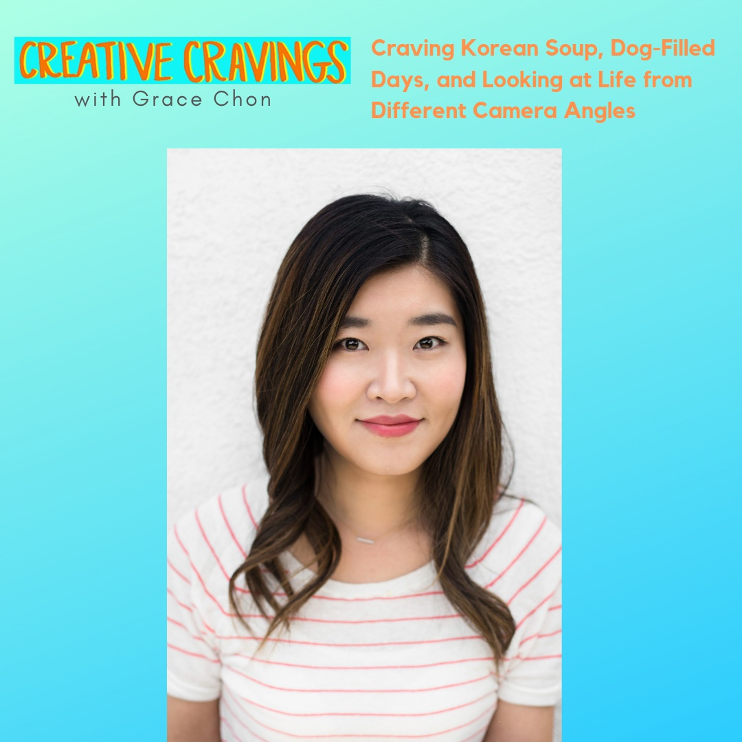 Ep 2: Craving Korean Soup, Dog-Filled Days, and Looking at Life from Different Camera Angles   with Grace Chon, @thegracechon   2. 25. 19