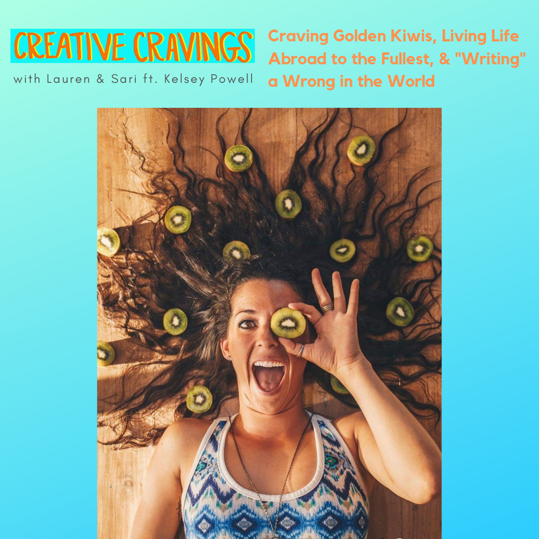 """Ep 3: Craving Golden Kiwis, Living Life Abroad to the Fullest, & """"Writing"""" a Wrong in the World   with Kelsey Powell, of @cravingapeace   3.4.19"""