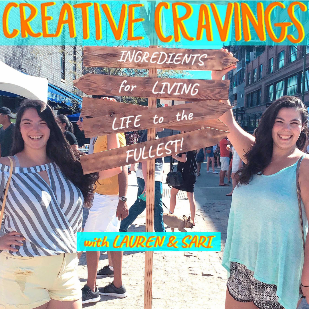 Ep 4: How to Not Give Up on What You're Craving Most in Life   with Sari Feingold and Lauren Feingold, @creative.cravings   3.11.19